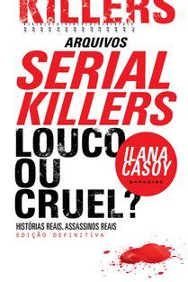 15B-arquivos-serial-killers-ilana-casoy-louco-ou-cruel